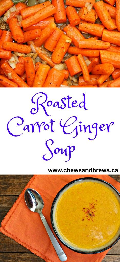 Roasted Carrot Ginger Soup ~ www.chewsandbrews.ca
