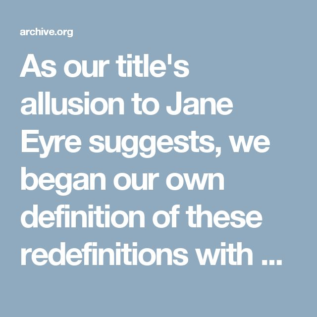 As our title's allusion to Jane Eyre suggests, we began our own  definition of these redefinitions with close readings of Charlotte  Bronte, who seemed to us to provide a paradigm of many distinctively  female anxieties and abilities. Thus, although we have attempted  to maintain a very roughly chronological ordering of authors through-  out the book, this often under-appreciated nineteenth-century novelist  really does occupy a central position in our study: through detailed  analyses of…