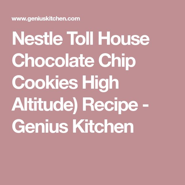 Nestle Toll House Chocolate Chip Cookies High Altitude) Recipe - Genius Kitchen