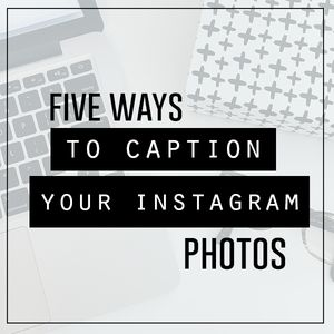 How to Write Captions for Instagram | 5 Ways to Create the Perfect Copy