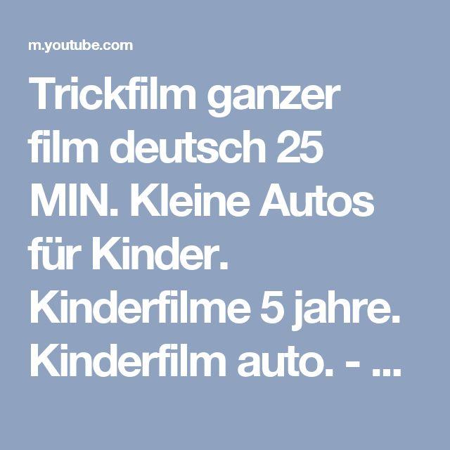 Trickfilm ganzer film deutsch 25 MIN. Kleine Autos für Kinder. Kinderfilme 5 jahre. Kinderfilm auto. - YouTube
