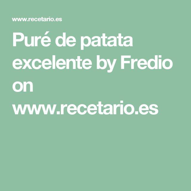 Puré de patata excelente by Fredio on www.recetario.es