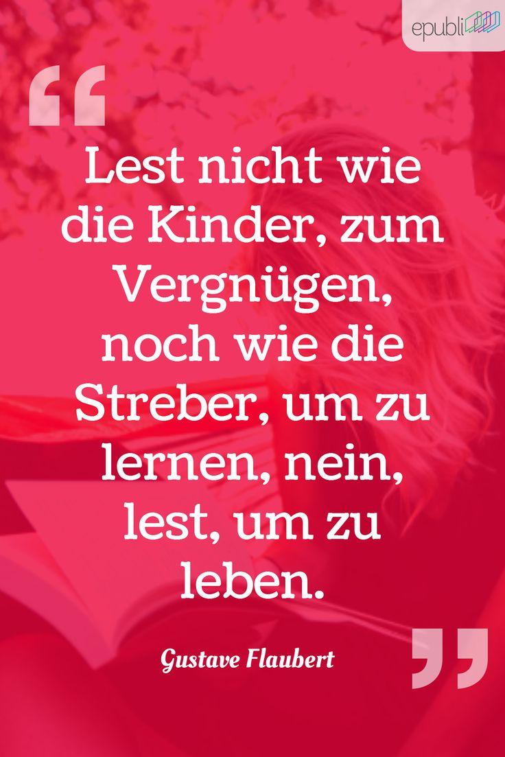 """""""Lest nicht wie die Kinder, zum Vergnügen, noch wie die Streber, um zu lernen, nein, lest, um zu leben."""" --Gustave Flaubert #epubli #freitagszitat"""