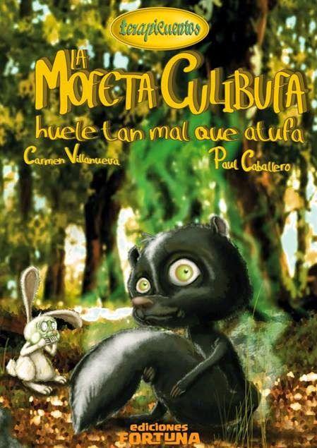 """""""La mofeta Culibufa huele tan mal que atufa"""" - Carmen Villanueva (Ediciones Fortuna)"""