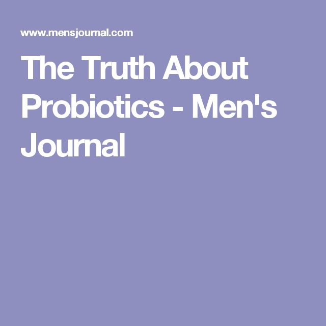 The Truth About Probiotics - Men's Journal