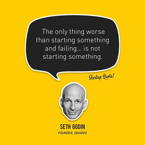 The only thing worse than starting something and failing… is not starting something. - Seth Godin