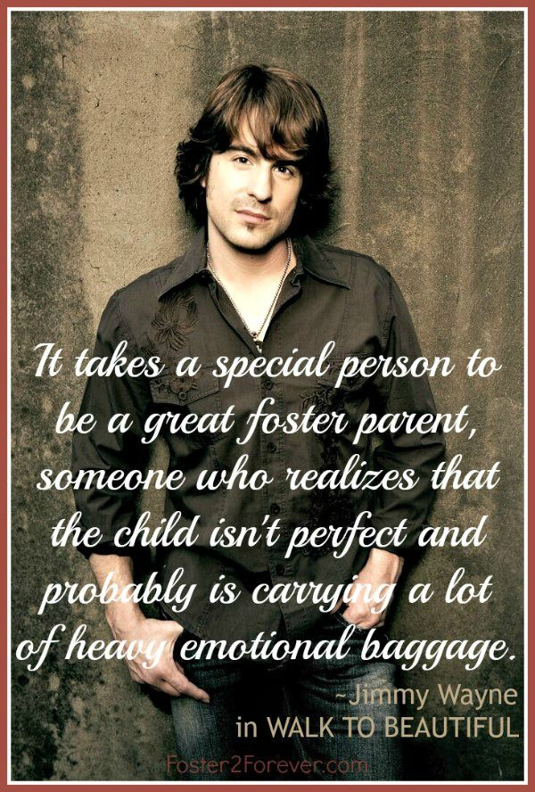 It takes a special person to be a foster parent. Jimmy Wayne #quote in WALK TO BEAUTIFUL