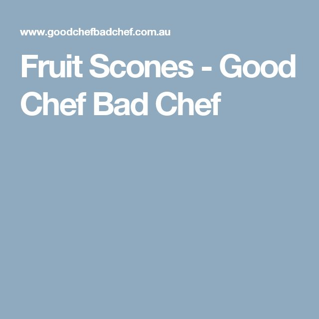Fruit Scones - Good Chef Bad Chef