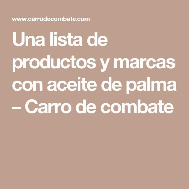 Una lista de productos y marcas con aceite de palma – Carro de combate