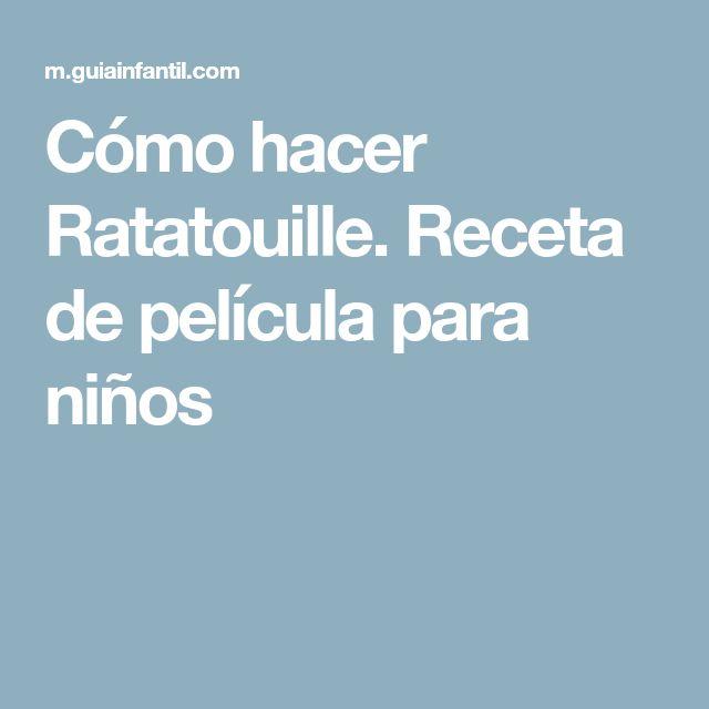 Cómo hacer Ratatouille. Receta de película para niños