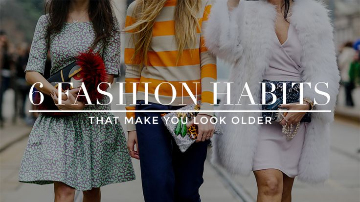 6 Fashion Habits That Make You Look Old