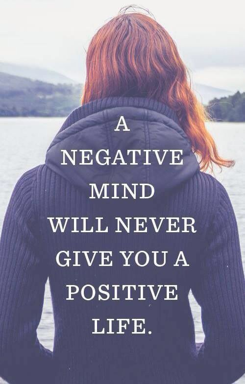 """A negative mind will never give you a positive life."""