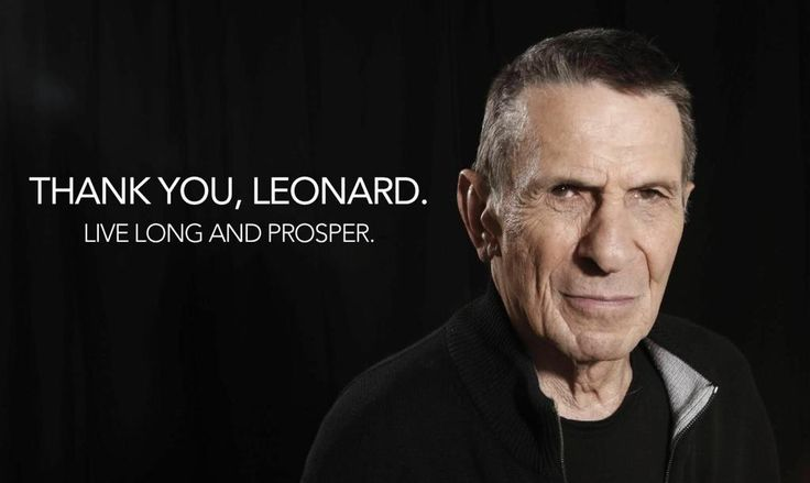 Starting from my childhood and ever since you have been and always shall be my friend, RIP Leonard Nimoy