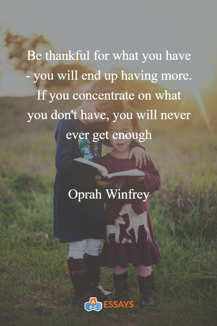 Be thankful for what you have - you will end up having more. If you concentrate on what you don't have, you will never ever get enough - Oprah Winfrey | thanksgiving quote | abcessays.com