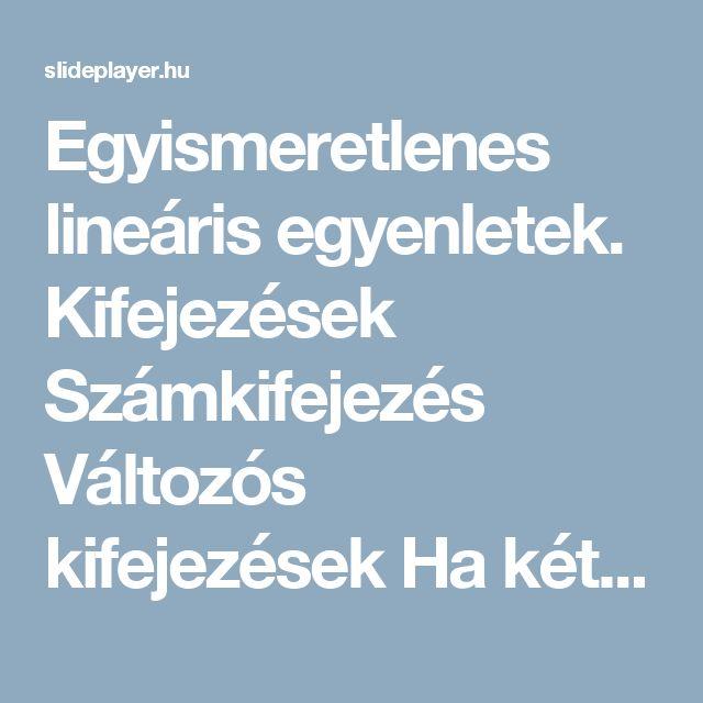Egyismeretlenes lineáris egyenletek. Kifejezések Számkifejezés Változós kifejezések Ha kétkifejezést az egyenlőség (=) jelével kötünk Ha két kifejezést. - ppt letölteni