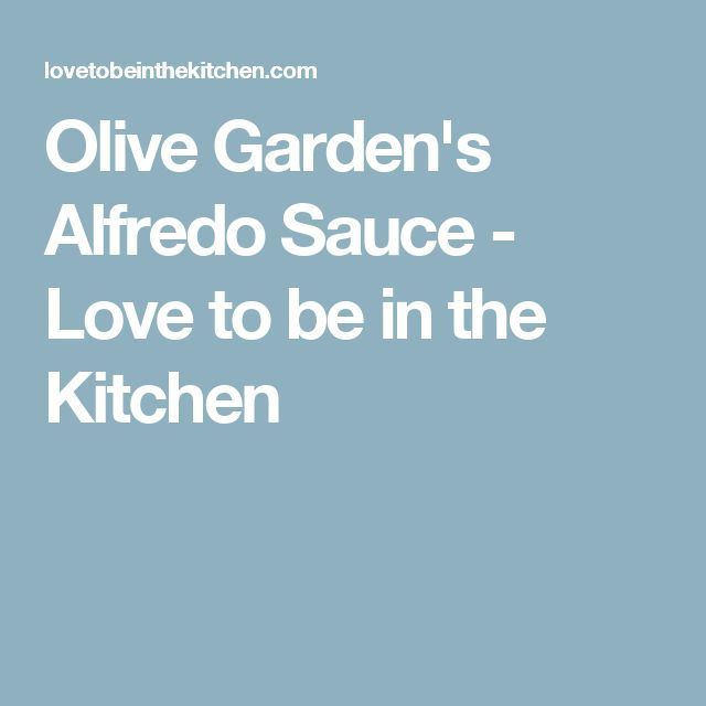 Olive Garden's Alfredo Sauce - Love to be in the Kitchen
