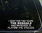 "I Root For Two Teams The Bengals And Whoever Is Playing The Steelers - 9"" x 3"" - Vinyl Die Cut Decal/ Bumper Sticker For Windows Cars Trucks Laptops Etc."