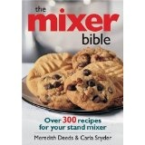 The Mixer Bible: Over 300 Recipes for Your Stand Mixer (Paperback)By Meredith Deeds