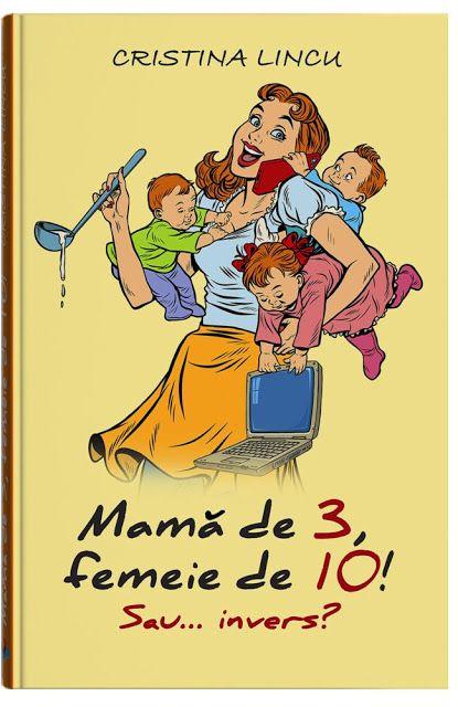 Mama are blog: Mamă de 3, femeie de 10! Sau... invers?