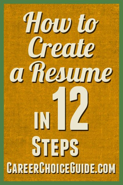 learn how to create a resume the shows you at your best with this 12 step guide