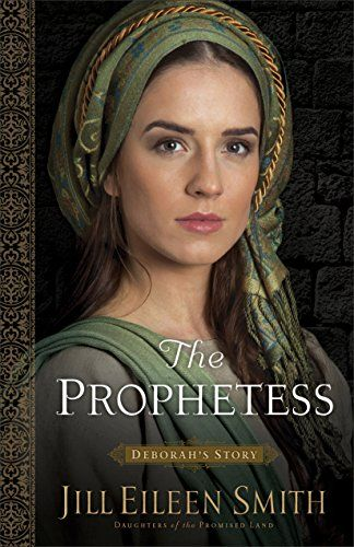 The Prophetess (Daughters of the Promised Land Book #2): Deborah's Story by [Smith, Jill Eileen]