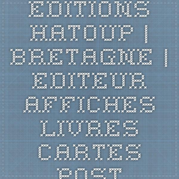 Editions Hatoup | Bretagne | Editeur Affiches Livres Cartes Postales | Photographies et Peintures