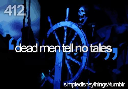 """Dead men tell no tales"" - Pirates of the Caribbean ºoº"