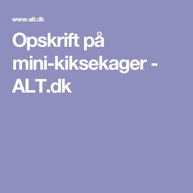 Opskrift på mini-kiksekager - ALT.dk