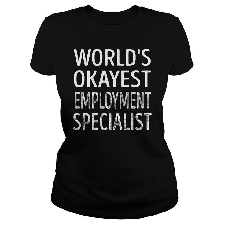 Worlds Okayest Employment Specialist Job Shirts #gift #ideas #Popular #Everything #Videos #Shop #Animals #pets #Architecture #Art #Cars #motorcycles #Celebrities #DIY #crafts #Design #Education #Entertainment #Food #drink #Gardening #Geek #Hair #beauty #Health #fitness #History #Holidays #events #Home decor #Humor #Illustrations #posters #Kids #parenting #Men #Outdoors #Photography #Products #Quotes #Science #nature #Sports #Tattoos #Technology #Travel #Weddings #Women