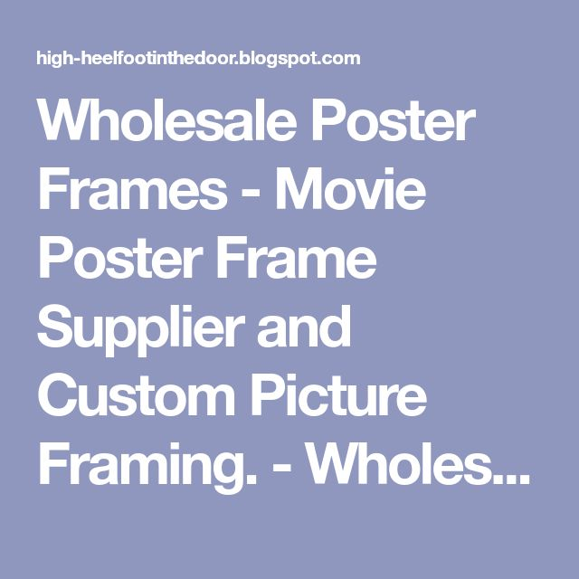 Wholesale Poster Frames - Movie Poster Frame Supplier and Custom Picture Framing. - WholesalePosterFrames.com