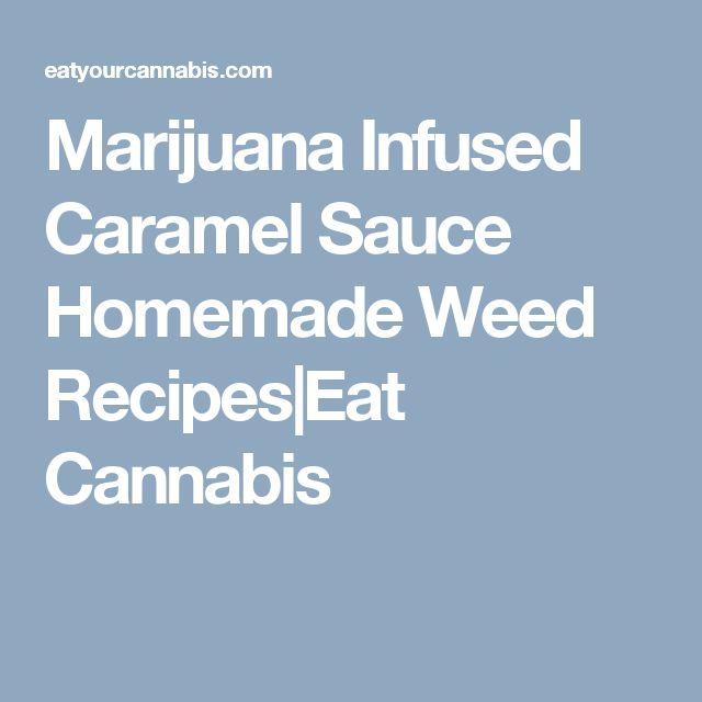 Marijuana Infused Caramel Sauce Homemade Weed Recipes|Eat Cannabis