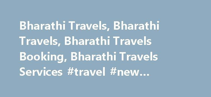 Bharathi Travels, Bharathi Travels, Bharathi Travels Booking, Bharathi Travels Services #travel #new #zealand http://travel.nef2.com/bharathi-travels-bharathi-travels-bharathi-travels-booking-bharathi-travels-services-travel-new-zealand/  #bharathi travels # Search Lowest fares on all travel sites with one click ! Bharathi Travels Bharathi Travels History Bharathi Travels was founded in 1936 by Mr. A C Mudaliyandan Mudliar of Sholingur in Tamil Nadu. The service operations were started with…