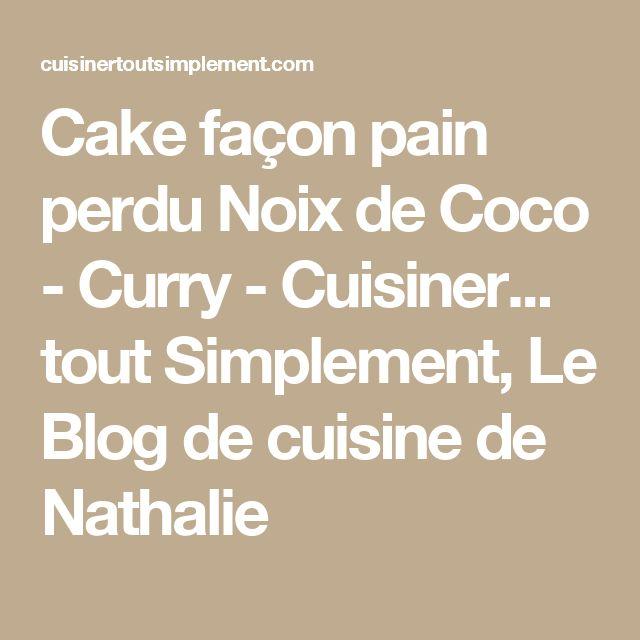 Cake façon pain perdu Noix de Coco - Curry - Cuisiner... tout Simplement, Le Blog de cuisine de Nathalie
