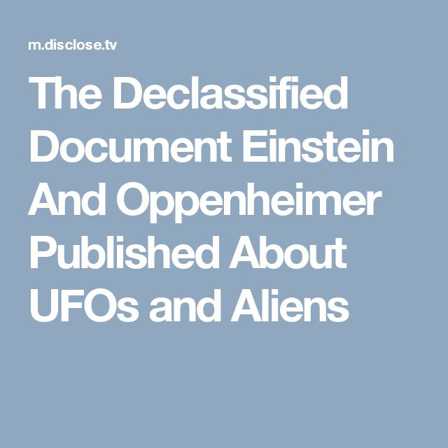 The Declassified Document Einstein And Oppenheimer Published About UFOs and Aliens