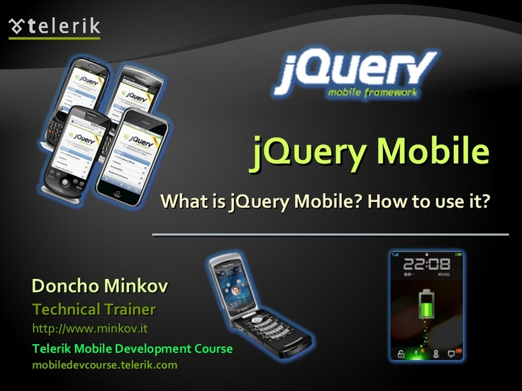 jQuery Mobile: What is it? How to use it? (SlideShare) http://www.slideshare.net/DonchoMinkov/jquery-mobile-11442115