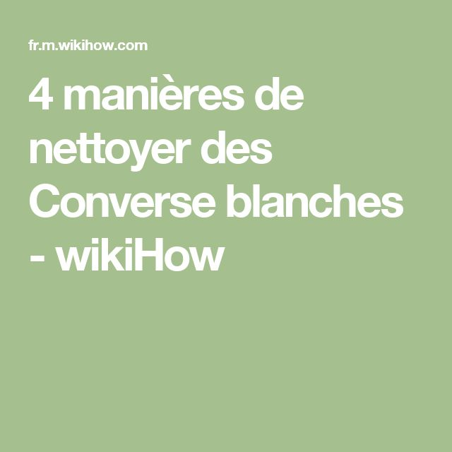 4 manires de nettoyer des converse blanches wikihow