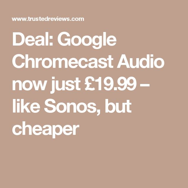 Deal: Google Chromecast Audio now just £19.99 – like Sonos, but cheaper
