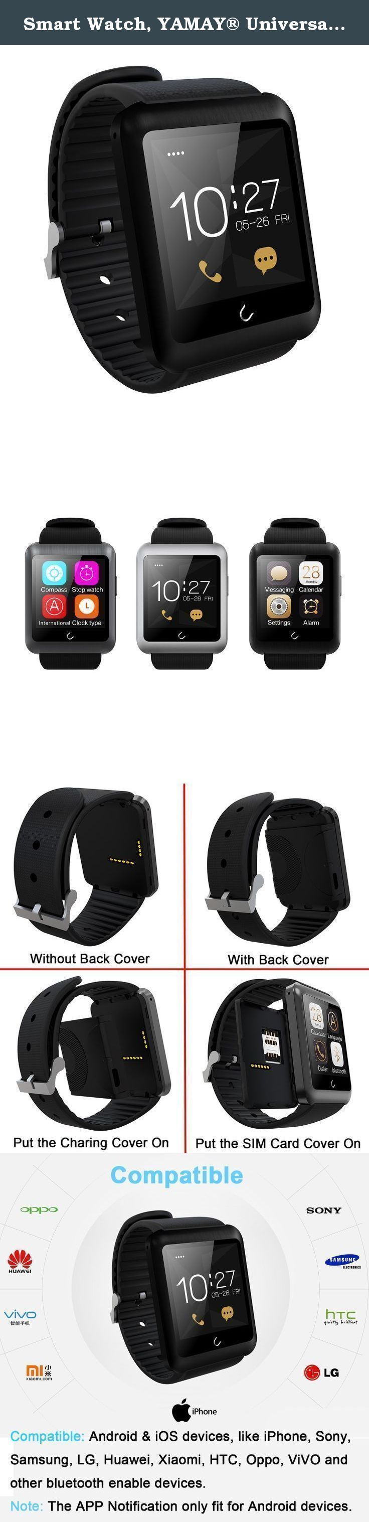 Smart Watch, YAMAY® Universal Bluetooth Smartwatch Phone with Sim Card Slot Unlocked Fitness Tracker Pedometer Texting for iPhone Android Samsung LG Phones for Running Sport Outdoor Women Men Girls. Note: The APP Nitification just fit for Android, not iOS. Muilt Function: Support SIM Card GSM Function, Intelligent Call, Phone Call, Pedometer, Compass, Sleeping Monitor, Sedentary Remind, Stopwatch, Alarm, SMS Alert, Music Player, Remote Camera. APP Notification (Only Fit for Android…