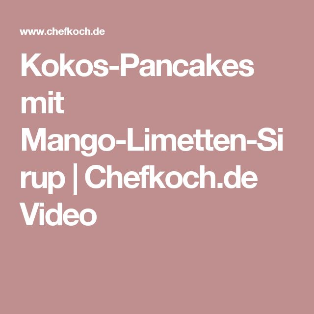 Kokos-Pancakes mit Mango-Limetten-Sirup   Chefkoch.de Video