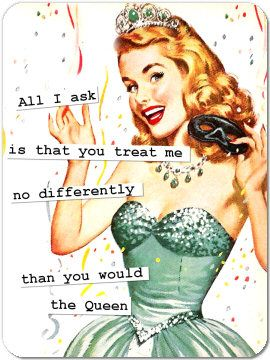 Nothing more to be said.: Treats, Every Girls, Quotes, Queens, Thequeen, The Queen, Funny, Princesses, True Stories