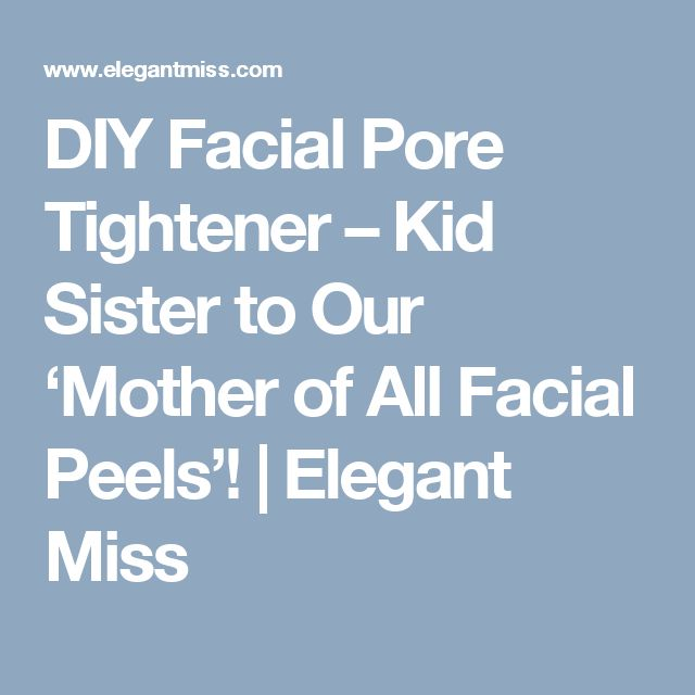 DIY Facial Pore Tightener – Kid Sister to Our 'Mother of All Facial Peels'! | Elegant Miss