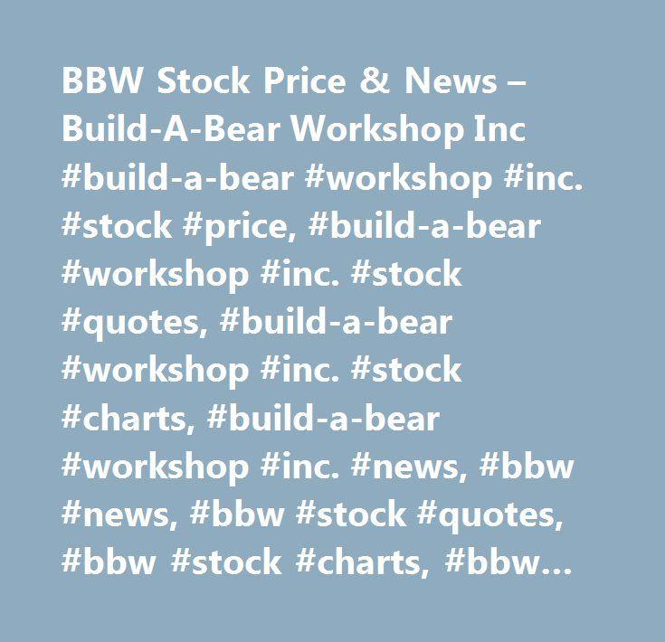 BBW Stock Price & News – Build-A-Bear Workshop Inc #build-a-bear #workshop #inc. #stock #price, #build-a-bear #workshop #inc. #stock #quotes, #build-a-bear #workshop #inc. #stock #charts, #build-a-bear #workshop #inc. #news, #bbw #news, #bbw #stock #quotes, #bbw #stock #charts, #bbw #financials, #bbw #stock #price, #bbw #earnings, #bbw #estimates, #bbw #price #per #share, #bbw #key #stock #data, #bbw #shares, #bbw #historical #stock #charts…