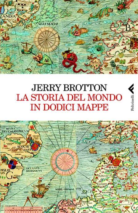 """Jerry Brotton """"La storia del mondo in dodici mappe"""", Feltrinelli"""