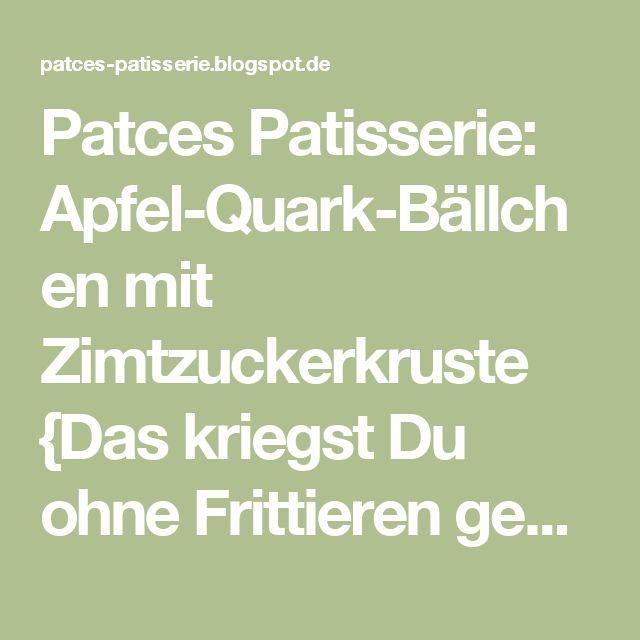 Patces Patisserie: Apfel-Quark-Bällchen mit Zimtzuckerkruste {Das kriegst Du ohne Frittieren gebacken}