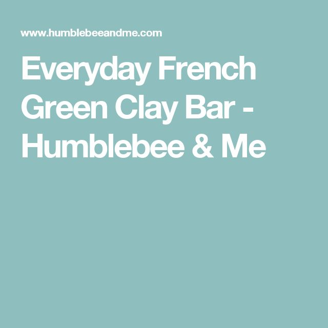 Everyday French Green Clay Bar - Humblebee & Me