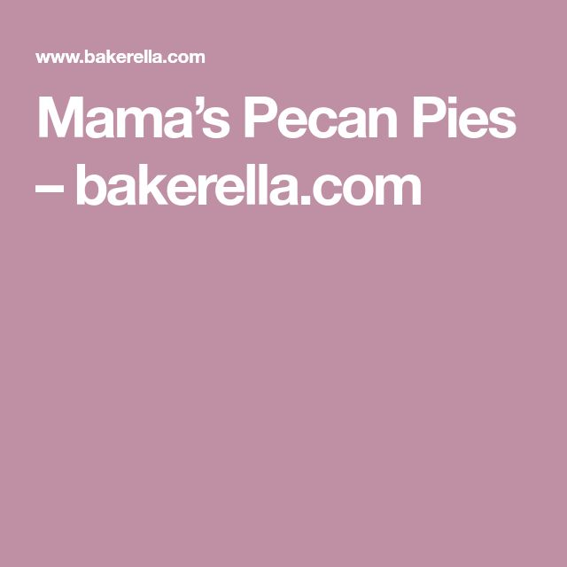 Mama's Pecan Pies – bakerella.com