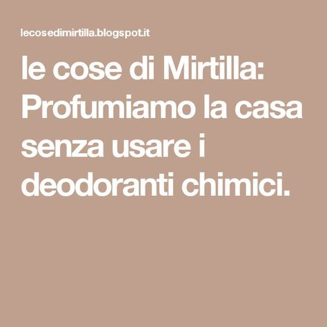 le cose di Mirtilla: Profumiamo la casa senza usare i deodoranti chimici.