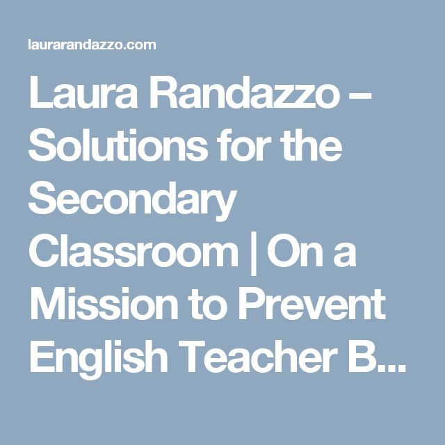 Laura  Randazzo – Solutions for the Secondary Classroom | On a Mission to Prevent English Teacher Burnout