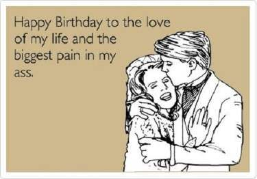 Love Of My Life - Funny Happy Birthday Quote