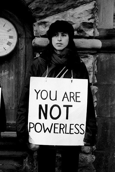 """you are not powerless. this image reminded me of the great feminist saying: """"feminism is the radical idea that women are human beings"""". appropriately, this ostensibly feminist message is a message to everyone, men and women."""